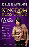 15 Keys To Awakening The Kingdom Boss Chick Within: It's Time to Stand Up, Stand Out and Own It