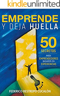 Emprende y deja huella: 50 secretos para emprendedores basados en experiencias (Spanish Edition)