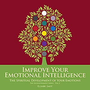 Improve Your Emotional Intelligence: The Spiritual Development of Your Emotions Audiobook
