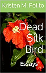 Dead Silk Bird: Essays