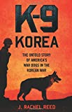 K-9 Korea: The Untold Story of America's War Dogs in the Korean War