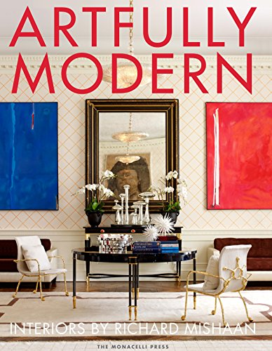 Artfully Modern: Interiors by Richard Mishaan by The Monacelli Press