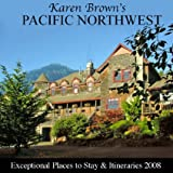 Karen Brown's Pacific Northwest 2008: Exceptional Places to Stay and Itineraries (Karen Brown's Pacific Northwest: Exceptional Places to Stay & Itineraries)