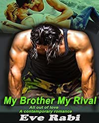 MY BROTHER, MY RIVAL: All out of Love  (A contemporary romance novel. Book1 )