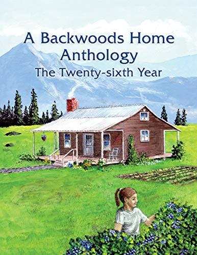 A Backwoods Home Anthology: The Twenty-sixth Year by [Backwoods Home Magazine]