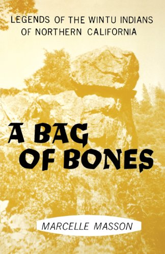 A Bag of Bones: Legends of the Wintu Indians of Northern California (Legends of Wintu Indians of No California)