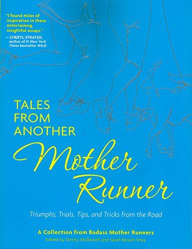 Tales from Another Mother Runner: Triumphs, Trials, Tips, and Tricks from the Road