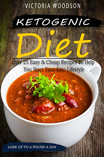 Ketogenic Diet: Over 25 Easy & Cheap Recipes To Help You Start Your Keto Lifestyle by Victoria Woodson
