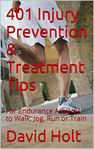401 Injury Prevention & Treatment Tips:  For Endurance Athletes to Walk, Jog, Run or Train