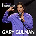 In This Economy? | Gary Gulman