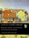 img - for Bankers' money, a supplement to A treatise on money book / textbook / text book