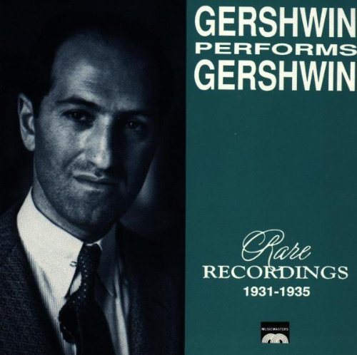 Gershwin Performs Gershwin: Rare Recordings 1931-1935 by Music Masters