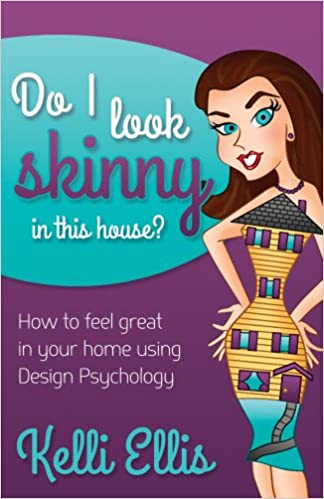 Download epub books free online Do I Look Skinny In This House?: How to Feel Great In Your Home Using Design Psychology (Morgan James Publishing) 1614489009 PDF by Kelli Ellis
