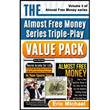 The Almost Free Money Series Triple-Play Value Pack:  3 Amazon Bestsellers at One Low Price [Passive Income for Life, Almost Free Money, Garage Sale Superstar]
