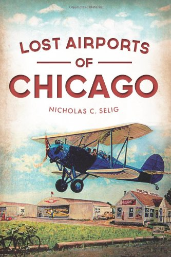 Lost Airports of Chicago - Chicago Airport Il