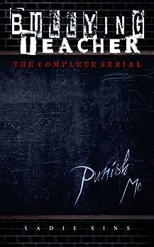 Bullying Teacher: The Complete Serial by [Sins, Sadie]