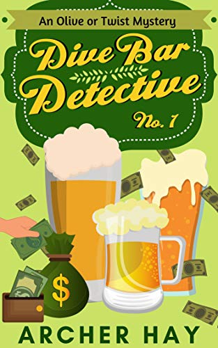 """Dive Bar Detective: An """"Olive or Twist"""" Mystery (""""Olive or Twist"""" Mystery Series Book 1) by [Hay, Archer]"""