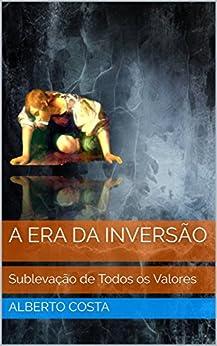 A Era da Inversão: Sublevação de Todos os Valores por [Carujo, Carlos Araujo]