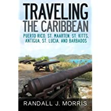 Traveling the Caribbean: Puerto Rico, St. Maarten, St. Kitts, Antigua, St. Lucia, and Barbados