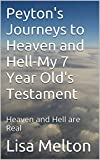 Peyton's Journeys to Heaven and Hell-My 7 Year Old's Testament: Heaven and Hell are Real