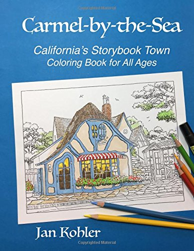Download Carmel-by-the-Sea: California's Storybook Town Coloring Book for All Ages PDF
