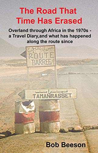 The Road That Time Has Erased: Overland through Africa in the 1970s - a Travel Diary, and what has happened along the route since (Diary Congo)