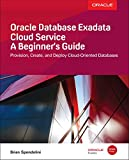Oracle Database Exadata Cloud Service: A Beginner s Guide