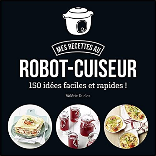 Telecharger Pdf Ma Cuisine Au Robot Cuiseur 150 Recettes Faciles