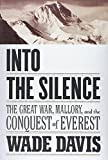 img - for Into the Silence: The Great War, Mallory, and the Conquest of Everest First edition by Davis, Wade (2011) Hardcover book / textbook / text book