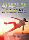Essential Parkour Training: Basic Parkour Strength and Movement (Survival Fitness Book 7)