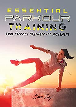 Essential Parkour Training: Basic Parkour Strength and Movement (Survival Fitness Book 2) by [Fury, Sam]