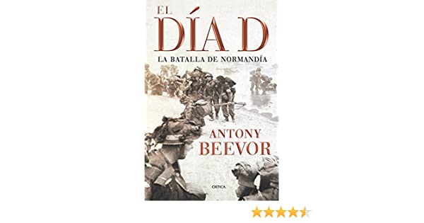El Dia D (Spanish Edition): Antony Beevor: 9788498920208: Amazon.com: Books