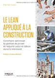 Le Lean appliqué à la construction : Comment optimiser la gestion de projet er réduire coûts et délais dans le bâtiment