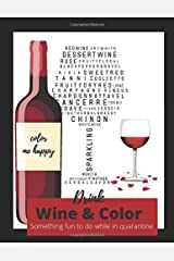 Color Me Happy: Drink Wine & Color : Something Fun to do While In Quarantine: Wine Coloring book for Adults and Stress Reliever Paperback