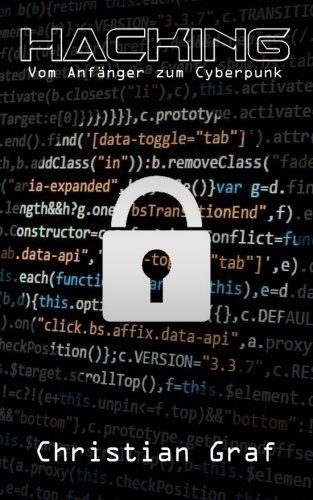Hacking: Vom Anfänger zum Cyberpunk : Einfache Anleitung zum Thema Computer Hacking, Sicherheit im Internet, Penetrationstests, Cracking, Schnüffeln und Schwachstellen bei Smartphones (German Edition)