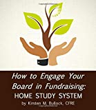 How to Engage Your Board in Fundraising : Home Study System, Bullock, Kirsten, 098633930X