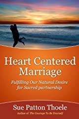 Heart Centered Marriage: Fulfilling Our Natural Desire For Sacred Partnership