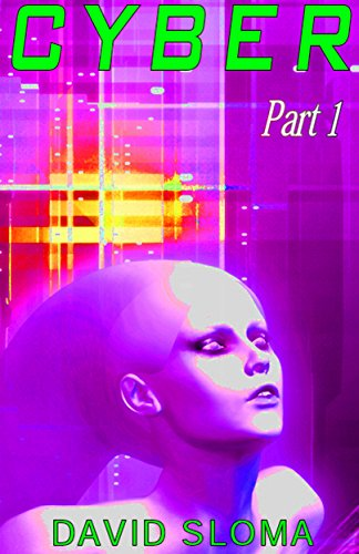 Cyber - Part 1 (of 4) (cyberpunk science fiction short story series)