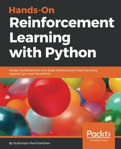 Hands-On Reinforcement Learning with Python: Master reinforcement and deep reinforcement learning using OpenAI Gym and TensorFlow by Packt Publishing - ebooks Account