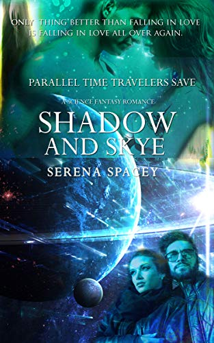 Parallel Time Travelers Save Shadow and Skye: A Science Fantasy Romance
