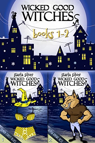 Wicked Good Witches Books 1-2 (Demon Street Blues, Alpha Knows Best)