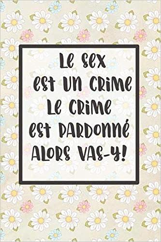 Amazon Co Jp Le Sex Est Un Crime Le Crime Est Pardonne Alors Vas Y Un Cadeau Drole Pour Les Amoureux Saint Valentin Pour Femme Ou Homme Original Et Mignon Les Amoureux Cadeau Entre Æ´‹æ›¸