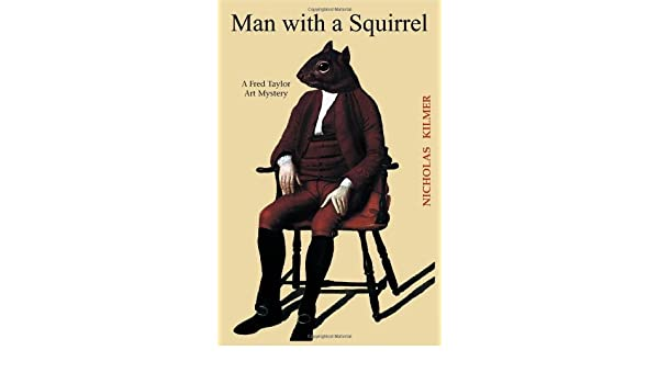 Man With A Squirrel: A Fred Taylor Art Mystery (Fred Taylor Art Series) By  Nicholas Kilmer (2000 08 15): Amazon.com: Books