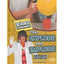 Science Experiments That Explode and Implode: Fun Projects for Curious Kids (Kitchen Science)