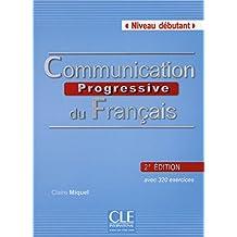 Communication progressive du français - Niveau débutant: avec 320 exercices