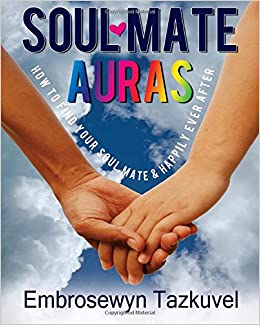 Soul Mate Auras: How to Find Your Soul Mate and Happily Ever After