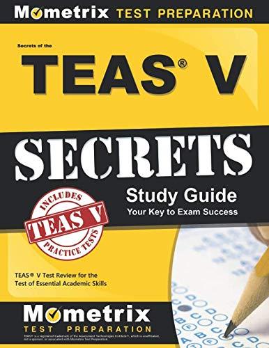 Secrets of the TEAS® V Exam Study Guide: TEAS® Test Review for the Test of Essential Academic Skills (Best Teas V Study Guide 2019)