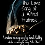 The Love Song of J. Alfred Prufrock: A Modern Reimagining | Sarah Daltry