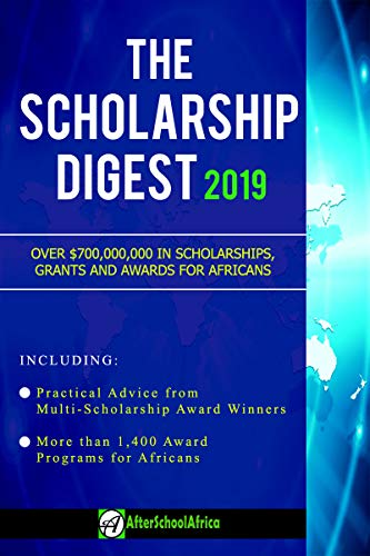 Search : The Scholarship Digest 2019: African Multi-Award Winners Reveal How They Won Scholarships + Over 0.7 Billion USD in Scholarships, Grants and Awards for Africans