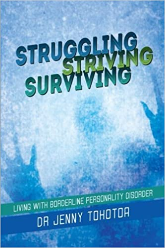 Struggling Striving Surviving: Living with Borderline Personality Disorder by Dr. Jenny Tohotoa (2013-03-14)